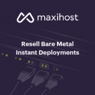 Maxihost - The Cloud Platform for Bare Metal - Reselling